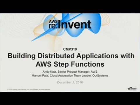 AWS re:Invent 2016: NEW LAUNCH! Building Distributed Applications with AWS Step Functions (CMP319)