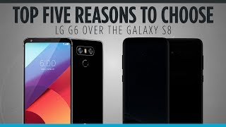 Top 5 Reasons to Choose the LG G6 over the Galaxy S8