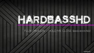 flux pavilion -- hold me close (bass boosted)