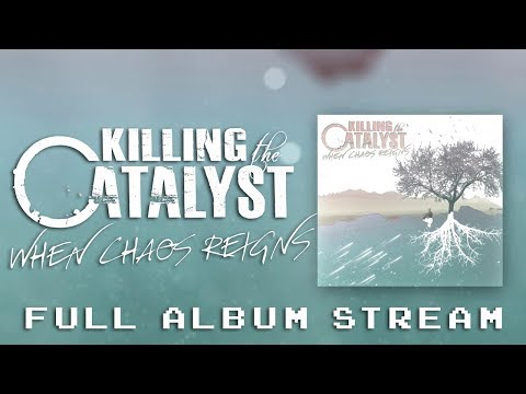 "Killing the Catalyst ""When Chaos Reigns"" [OFFICIAL ALBUM STREAM]"