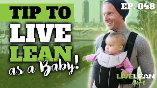 TIP TO LIVE LEAN (AS A BABY)   Live Lean Life Ep. 048