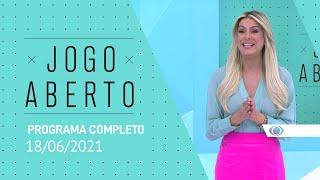 JOGO ABERTO - 18/06/2021 - PROGRAMA COMPLETO