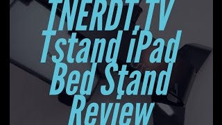 Tstand iPad Bed Stand Review
