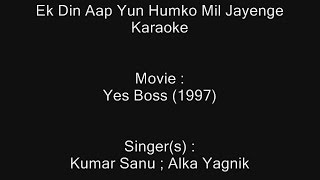 Ek Din Aap Yun Humko Mil Jayenge - Karaoke - Yes Boss (1997) - Alka Yagnik ; Kumar Sanu