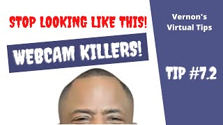 Vernon's Virtual Tip #7.2 (abridged)  Your Webcam: How Should I Look On My Webcam
