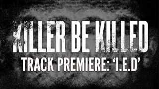 KILLER BE KILLED - I.E.D. (OFFICIAL TRACK)