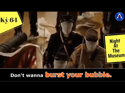 [HỌC IDIOM QUA PHIM] - Burst Someone's Bubble (Phim Night At The Museum)