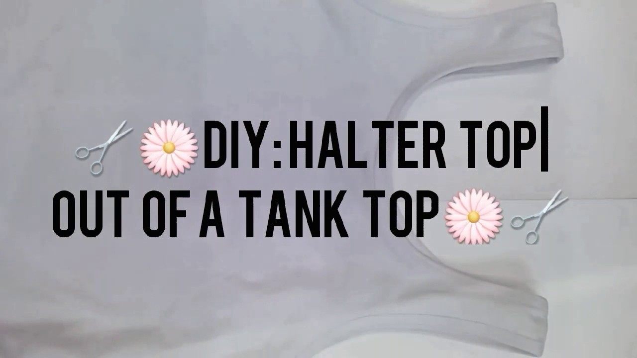 🌼✂DIY Halter Top from old Tank Top✂🌼 - YouTube