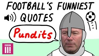 Tough talking pundits kick-off i football's funniest quotes
