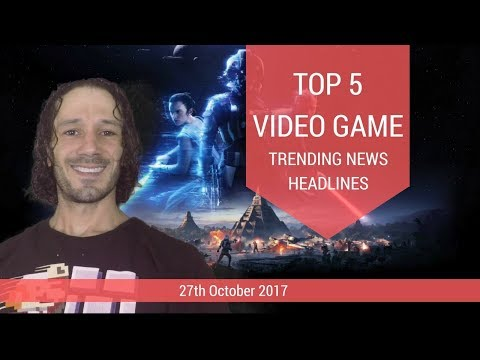 General Gaming Top 5 Video Game News Headlines 27th Sept 2017