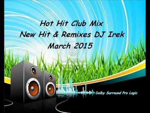Hot Hit Club Mix DJ Irek March 2015 (New Hit & Remixes DJ Irek)