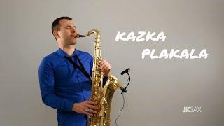 KAZKA — ПЛАКАЛА (PLAKALA) - Saxophone Cover by JK Sax [Remix]