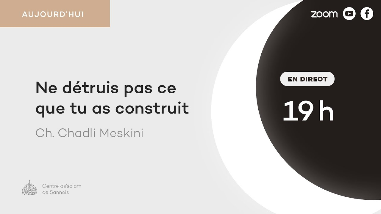 Ne détruis pas ce que tu as construit - Cheikh Chadli Meskini