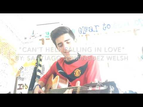 """Can't help falling in love """"COVER"""" by: Santiago Domínguez Welsh"""