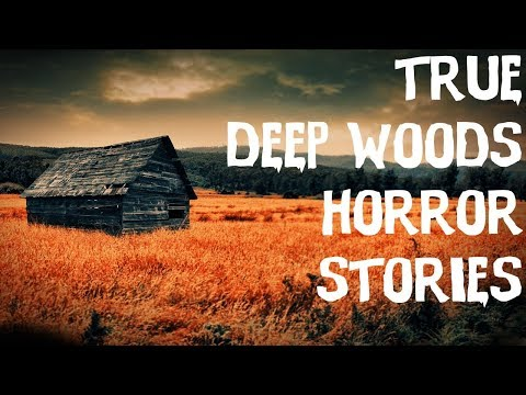 TRUE TERRIFYING  Deep Woods & Middle Of Nowhere Horror Stories!