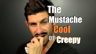 The Mustache | Cool, Creepy or Who Cares It