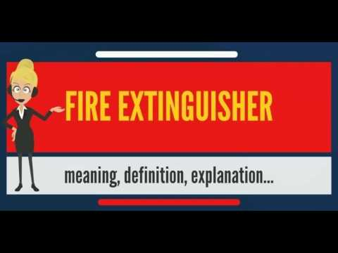 What Is FIRE EXTINGUISHER? What Does FIRE EXTINGUISHER Mean? FIRE  EXTINGUISHER Meaning
