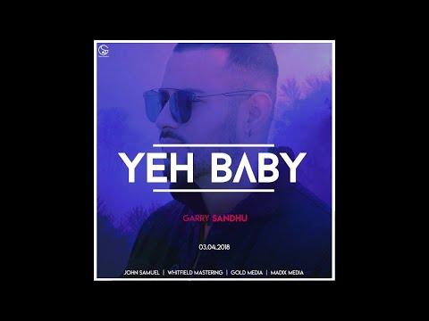 Yeh Baby (Full Song) Garry Sandhu | Latest Punjabi Song 2018