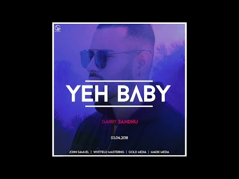 Yeh Baby (Full Song) Garry Sandhu | Latest Punjabi Song 2018