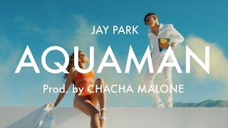 Repeat youtube video 박재범 Jay Park 'Aquaman' [Official Music Video] produced by Cha Cha Malone