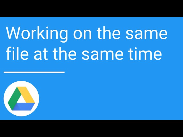 Google Drive: Working on the same file at the same time