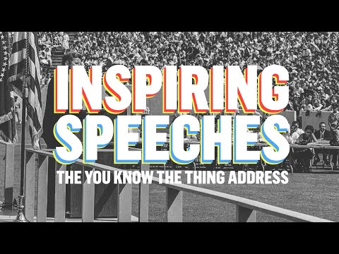 Inspiring Speeches: The You Know The Thing Address
