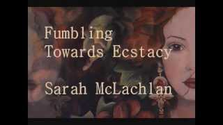 Fumbling Towards Ecstacy - Sarah McLachlan (Lyrics)