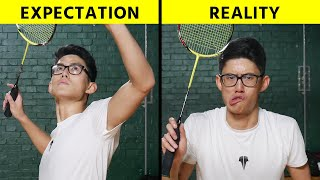 Badminton Expectations vs Reality