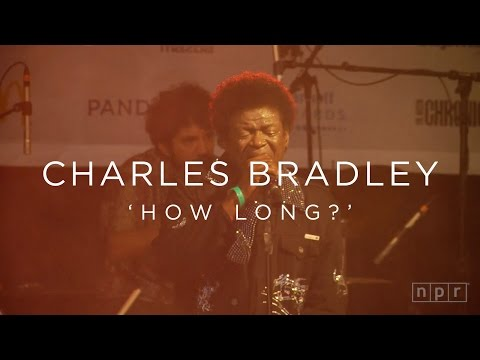 Charles Bradley: How Long? SXSW 2016  NPR MUSIC FRONT ROW