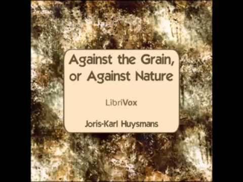 Against The Grain, or Against Nature (FULL Audiobook)