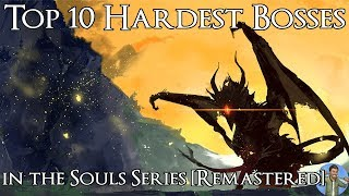 Top 10 Hardest Bosses in the Souls Series [Remastered]