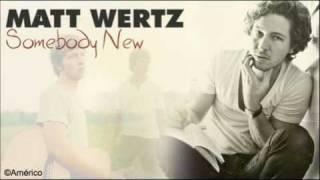 Matt Wertz - Somebody New