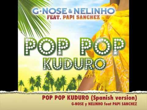 POP POP KUDURO SPANISH  G-nose & Nélinho feat PAPI SANCHEZ