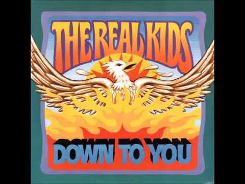 The Real Kids - Down To You