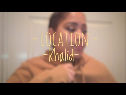 Location - Khalid || Cover by Rhiannon Kazie