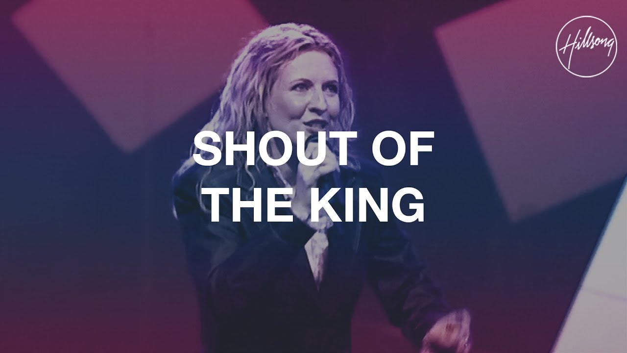 Shout of the King by Hillsong Worship