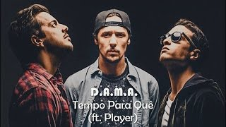 D.A.M.A. - Tempo Para Quê ft. Player (LETRA)