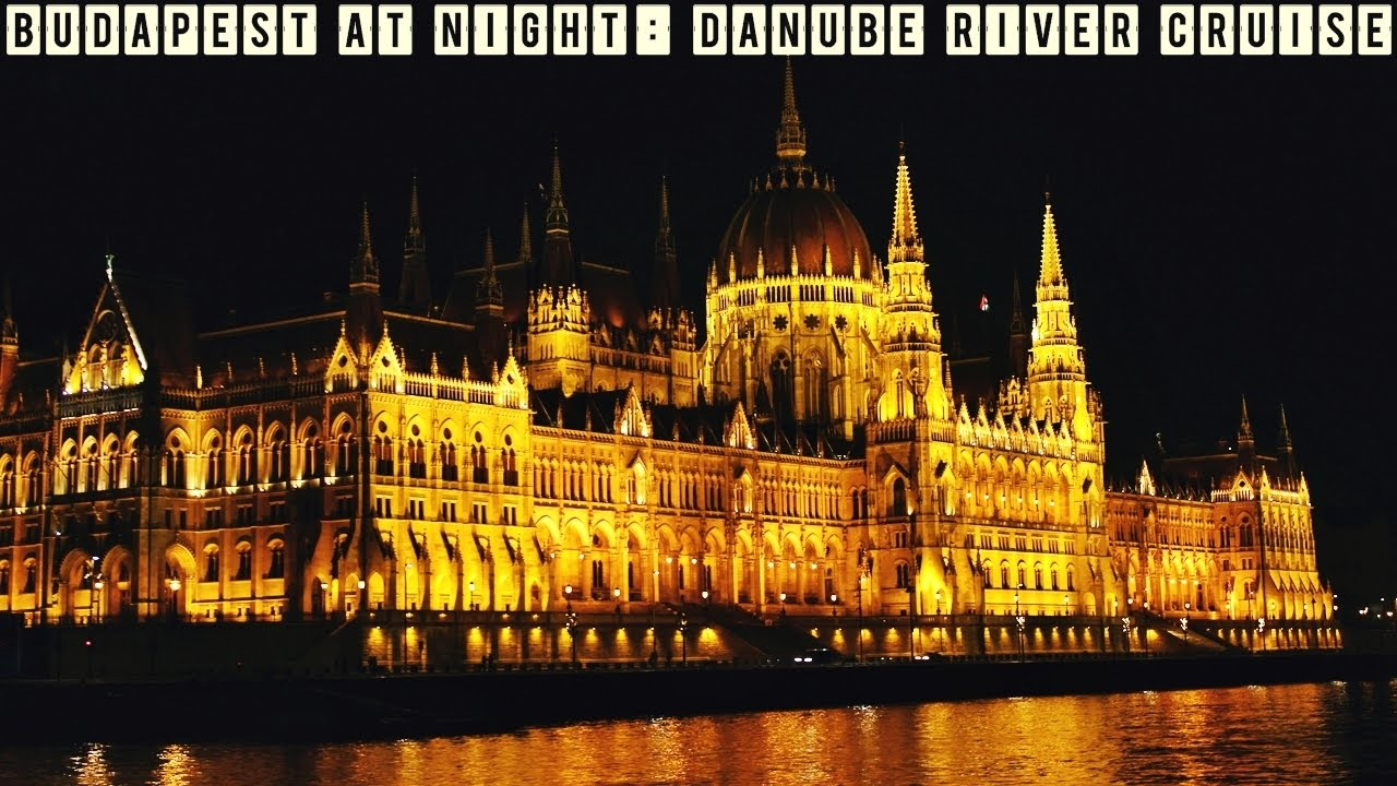 Budapest At Night Danube River Cruise Youtube