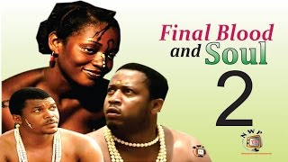 Final Blood and Soul 2  -  Nigerian Nollywood Movie