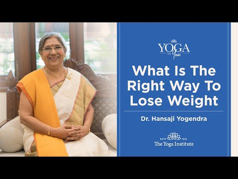 Yoga & You: What is the right way to lose weight | Dr. Hansaji Yogendra