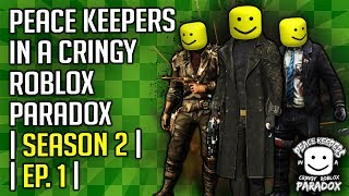 Peace Keepers in a Cringy Roblox Paradox :|: Se.2 - Ep1