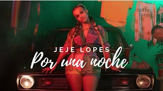 Jeje Lopes - Por Una Noche (prod. by JUSH) | Official Video