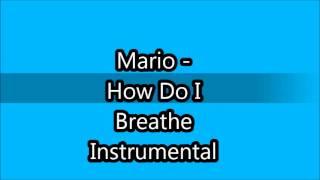 Mario - How Do I Breathe Instrumental w/ lyrics.