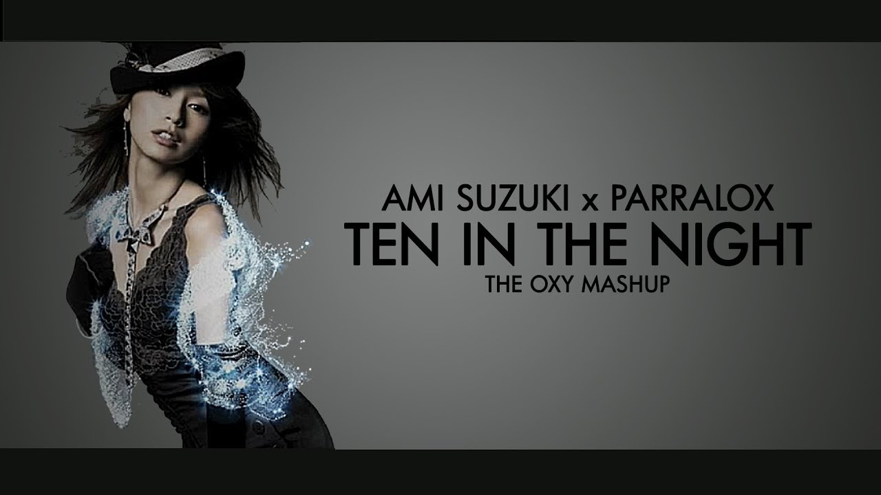 Parralox - Ami Suzuki x Parralox - Ten in the Night (The OXY Mashup) (Music Video)