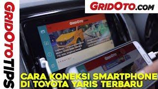 Cara Koneksi Smartphone Di Toyota Yaris Terbaru | How To | GridOto Tips