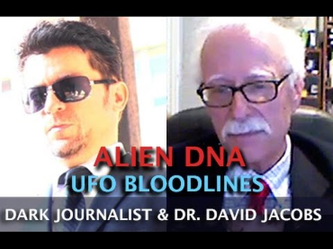 ALIEN HYBRID DNA AND UFO BLOODLINES - DARK JOURNALIST & DR. DAVID JACOBS
