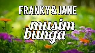 FRANKY & JANE - MUSIM BUNGA - lirik