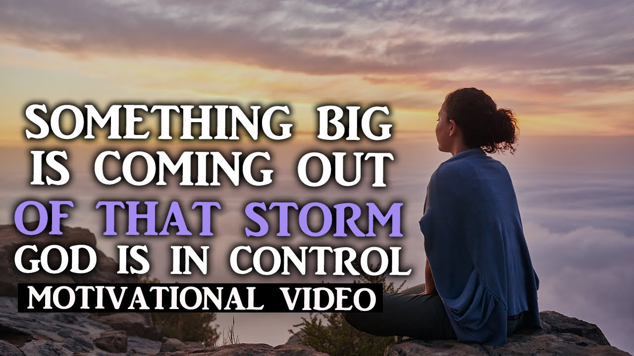 THE STORM IS NOT THE END GOD WILL TURN THINGS AROUND HAVE FAITH  - Motivational Video