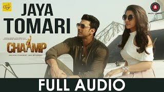 Jaya Tomari – Full Audio | Chaamp | Dev & Rukmini | Raj Chakraborty