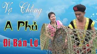 Hài Tết 2019 - Vợ Chồng Dân Tộc Đi Bán Lờ - Phim Hài Tết A HY TV Đặc Sắc